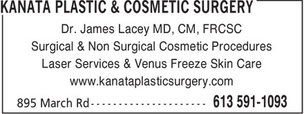 Kanata Plastic & Cosmetic Surgery (613-591-1093) - Display Ad - Dr. James Lacey MD, CM, FRCSC Surgical & Non Surgical Cosmetic Procedures Laser Services & Venus Freeze Skin Care www.kanataplasticsurgery.com