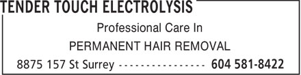Tender Touch Electrolysis (604-581-8422) - Display Ad - Professional Care In PERMANENT HAIR REMOVAL