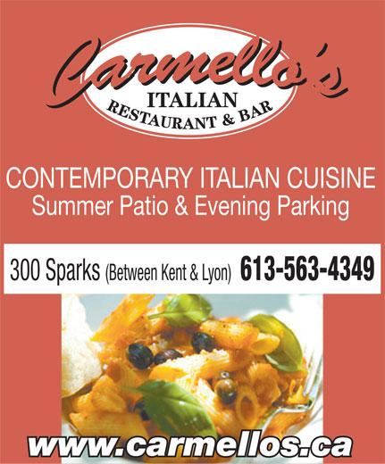 Carmello's Italian Restaurant (613-563-4349) - Display Ad - ITALIAN CONTEMPORARY ITALIAN CUISINE Summer Patio & Evening Parking 300 Sparks (Between Kent & Lyon) 613-563-4349 www.carmellos.ca
