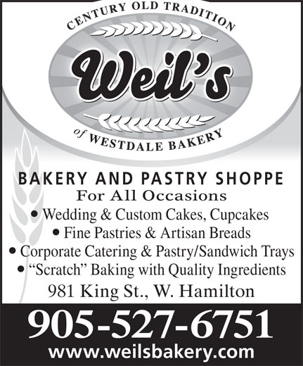 Weil's Of Westdale Bakery (905-527-6751) - Annonce illustrée======= - BAKERY AND PASTRY SHOPPE For All OccasionsFor Al Wedding & Custom Cakes, Cupcakes Fine Pastries & Artisan Breads Corporate Catering & Pastry/Sandwich Trays Scratch  Baking with Quality Ingredients 981 King St., W. Hamilton981 King 905-527-6751 www.weilsbakery.com BAKERY AND PASTRY SHOPPE For All OccasionsFor Al Wedding & Custom Cakes, Cupcakes Fine Pastries & Artisan Breads Corporate Catering & Pastry/Sandwich Trays Scratch  Baking with Quality Ingredients 981 King St., W. Hamilton981 King 905-527-6751 www.weilsbakery.com  BAKERY AND PASTRY SHOPPE For All OccasionsFor Al Wedding & Custom Cakes, Cupcakes Fine Pastries & Artisan Breads Corporate Catering & Pastry/Sandwich Trays Scratch  Baking with Quality Ingredients 981 King St., W. Hamilton981 King 905-527-6751 www.weilsbakery.com  BAKERY AND PASTRY SHOPPE For All OccasionsFor Al Wedding & Custom Cakes, Cupcakes Fine Pastries & Artisan Breads Corporate Catering & Pastry/Sandwich Trays Scratch  Baking with Quality Ingredients 981 King St., W. Hamilton981 King 905-527-6751 www.weilsbakery.com  BAKERY AND PASTRY SHOPPE For All OccasionsFor Al Wedding & Custom Cakes, Cupcakes Fine Pastries & Artisan Breads Corporate Catering & Pastry/Sandwich Trays Scratch  Baking with Quality Ingredients 981 King St., W. Hamilton981 King 905-527-6751 www.weilsbakery.com BAKERY AND PASTRY SHOPPE For All OccasionsFor Al Wedding & Custom Cakes, Cupcakes Fine Pastries & Artisan Breads Corporate Catering & Pastry/Sandwich Trays Scratch  Baking with Quality Ingredients 981 King St., W. Hamilton981 King 905-527-6751 www.weilsbakery.com  BAKERY AND PASTRY SHOPPE For All OccasionsFor Al Wedding & Custom Cakes, Cupcakes Fine Pastries & Artisan Breads Corporate Catering & Pastry/Sandwich Trays Scratch  Baking with Quality Ingredients 981 King St., W. Hamilton981 King 905-527-6751 www.weilsbakery.com  BAKERY AND PASTRY SHOPPE For All OccasionsFor Al Wedding & Custom Cakes, Cupcakes Fine Pastries & Artisan Breads Corporate Catering & Pastry/Sandwich Trays Scratch  Baking with Quality Ingredients 981 King St., W. Hamilton981 King 905-527-6751 www.weilsbakery.com