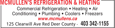 McMullen's Refrigeration & Heating Ltd (403-342-1155) - Display Ad - Commercial Refrigeration • Heating • Air Conditioning • Plumbing • Coolers • Freezers www.mcmullens.ca Commercial Refrigeration • Heating • Air Conditioning • Plumbing • Coolers • Freezers www.mcmullens.ca