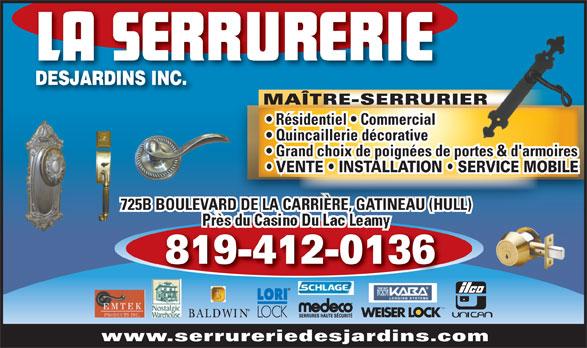 La Serrurerie Desjardins Inc (819-777-5277) - Annonce illustrée======= - MAÎTRE-SERRURIER Résidentiel   Commercial Quincaillerie décorative Grand choix de poignées de portes & d'armoires VENTE   INSTALLATION   SERVICE MOBILE 725B BOULEVARD DE LA CARRIÈRE, GATINEAU (HULL)RD DE LA CARRIÈRE, GATINEAU (HULL) 819-412-0136 MD www.serrureriedesjardins.com