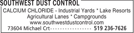 Southwest Dust Control (519-236-7626) - Display Ad - CALCIUM CHLORIDE - Industrial Yards * Lake Resorts Agricultural Lanes * Campgrounds www.southwestdustcontrol.com  CALCIUM CHLORIDE - Industrial Yards * Lake Resorts Agricultural Lanes * Campgrounds www.southwestdustcontrol.com  CALCIUM CHLORIDE - Industrial Yards * Lake Resorts Agricultural Lanes * Campgrounds www.southwestdustcontrol.com  CALCIUM CHLORIDE - Industrial Yards * Lake Resorts Agricultural Lanes * Campgrounds www.southwestdustcontrol.com  CALCIUM CHLORIDE - Industrial Yards * Lake Resorts Agricultural Lanes * Campgrounds www.southwestdustcontrol.com  CALCIUM CHLORIDE - Industrial Yards * Lake Resorts Agricultural Lanes * Campgrounds www.southwestdustcontrol.com  CALCIUM CHLORIDE - Industrial Yards * Lake Resorts Agricultural Lanes * Campgrounds www.southwestdustcontrol.com  CALCIUM CHLORIDE - Industrial Yards * Lake Resorts Agricultural Lanes * Campgrounds www.southwestdustcontrol.com  CALCIUM CHLORIDE - Industrial Yards * Lake Resorts Agricultural Lanes * Campgrounds www.southwestdustcontrol.com  CALCIUM CHLORIDE - Industrial Yards * Lake Resorts Agricultural Lanes * Campgrounds www.southwestdustcontrol.com  CALCIUM CHLORIDE - Industrial Yards * Lake Resorts Agricultural Lanes * Campgrounds www.southwestdustcontrol.com