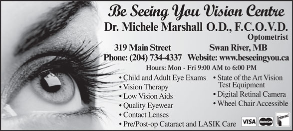 Be Seeing You Vision Centre (204-734-4337) - Display Ad - Be Seeing You Vision Centre Hours: Mon - Fri 9:00 AM to 6:00 PM Child and Adult Eye Exams  State of the Art Vision Test Equipment Vision Therapy Digital Retinal Camera Low Vision Aids Wheel Chair Accessible Quality Eyewear Contact Lenses Pre/Post-op Cataract and LASIK Care
