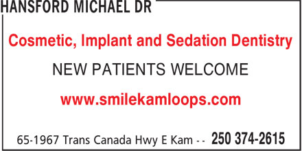 Valleyview Dental Centre (250-374-2615) - Display Ad - Cosmetic, Implant and Sedation Dentistry NEW PATIENTS WELCOME www.smilekamloops.com