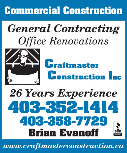 Craftmaster Construction (403-358-7729) - Annonce illustrée======= - Commercial Construction General Contracting Office Renovations 26 Years Experience 403-352-1414 403-358-7729 Brian Evanoff www.craftmasterconstruction.ca