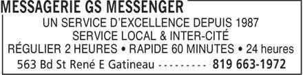 Messagerie GS Messenger (819-663-1972) - Annonce illustrée======= - UN SERVICE D'EXCELLENCE DEPUIS 1987 SERVICE LOCAL & INTER-CITÉ RÉGULIER 2 HEURES • RAPIDE 60 MINUTES • 24 heures