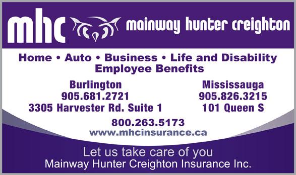 Mainway Hunter Creighton Insurance Inc (905-826-3215) - Annonce illustrée======= - Burlington Mississauga 905.681.2721 905.826.3215 3305 Harvester Rd. Suite 1 101 Queen S