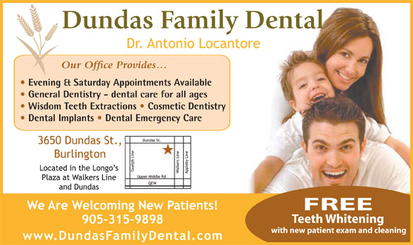 Dundas Family Dental (905-315-9898) - Annonce illustrée======= - Evening & Saturday Appointments Available General Dentistry - dental care for all ages Wisdom Teeth Extractions   Cosmetic Dentistry Dental Implants   Dental Emergency Care FREE Teeth Whitening with new patient exam and cleaning Evening & Saturday Appointments Available General Dentistry - dental care for all ages Wisdom Teeth Extractions   Cosmetic Dentistry Dental Implants   Dental Emergency Care FREE Teeth Whitening with new patient exam and cleaning