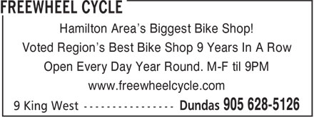 Freewheel Cycle (905-628-5126) - Display Ad - Hamilton Area's Biggest Bike Shop! Voted Region's Best Bike Shop 9 Years In A Row Open Every Day Year Round. M-F til 9PM www.freewheelcycle.com