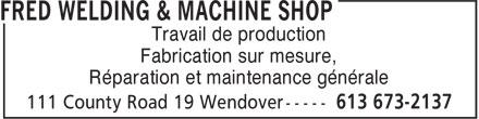 Fred Welding & Machine Shop (613-673-2137) - Annonce illustrée======= - Travail de production Fabrication sur mesure, Réparation et maintenance générale Travail de production Fabrication sur mesure, Réparation et maintenance générale