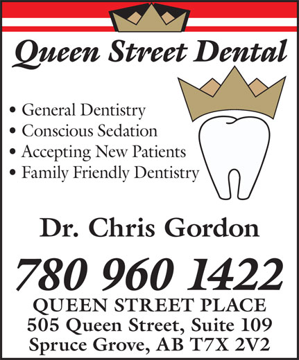 Queen Street Dental (780-960-1422) - Annonce illustrée======= - Queen Street Dental General Dentistry Conscious Sedation Accepting New Patients Family Friendly Dentistry Dr. Chris Gordon 780 960 1422 QUEEN STREET PLACE 505 Queen Street, Suite 109 Spruce Grove, AB T7X 2V2