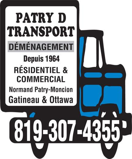 Patry D Transport (819-986-3865) - Annonce illustrée======= - Depuis 1964 DÉMÉNAGEMENT Depuis 1964 RÉSIDENTIEL & COMMERCIAL Normand Patry-Moncion Gatineau & Ottawa 819-307-4355 RÉSIDENTIEL & COMMERCIAL Normand Patry-Moncion Gatineau & Ottawa 819-307-4355 DÉMÉNAGEMENT
