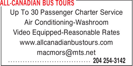 All-Canadian Bus Tours (204-254-3142) - Annonce illustrée======= - Up To 30 Passenger Charter Service Air Conditioning-Washroom Video Equipped-Reasonable Rates www.allcanadianbustours.com macmors@mts.net