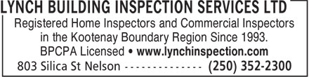 Lynch Building Inspection Services Ltd (250-352-2300) - Display Ad - Registered Home Inspectors and Commercial Inspectors in the Kootenay Boundary Region Since 1993. BPCPA Licensed • www.lynchinspection.com