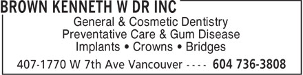 Brown Kenneth W Dr Inc (604-736-3808) - Annonce illustrée======= - General & Cosmetic Dentistry Preventative Care & Gum Disease Implants   Crowns   Bridges