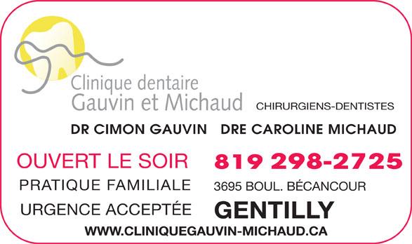 Clinique Dentaire Gauvin-Michaud (819-298-2725) - Annonce illustrée======= - Clinique dentaire CHIRURGIENS-DENTISTES DR CIMON GAUVIN   DRE CAROLINE MICHAUD OUVERT LE SOIR Gauvin et Michaud 819 298-2725 PRATIQUE FAMILIALE 3695 BOUL. BÉCANCOUR URGENCE ACCEPTÉE GENTILLY WWW.CLINIQUEGAUVIN-MICHAUD.CA
