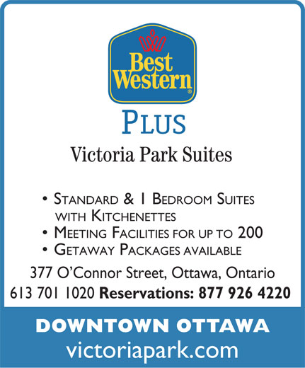 Best Western Plus (613-567-7275) - Display Ad - LUS STANDARD & 1 B EDROOM SUITES WITH KITCHENETTES MEETING FACILITIES FOR UP TO 200 GETAWAY PACKAGES AVAILABLE 377 O Connor Street, Ottawa, Ontario 613 701 1020 Reservations: 877 926 4220 DOWNTOWN OTTAWA victoriapark.com