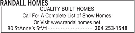 Randall Homes (204-253-1548) - Annonce illustrée======= - QUALITY BUILT HOMES Call For A Complete List of Show Homes Or Visit www.randallhomes.net  QUALITY BUILT HOMES Call For A Complete List of Show Homes Or Visit www.randallhomes.net