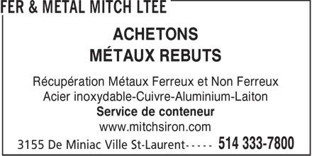 Fer & Métal Mitch Ltée (514-333-7800) - Annonce illustrée======= - ACHETONS MÉTAUX REBUTS Récupération Métaux Ferreux et Non Ferreux Acier inoxydable-Cuivre-Aluminium-Laiton Service de conteneur www.mitchsiron.com  ACHETONS MÉTAUX REBUTS Récupération Métaux Ferreux et Non Ferreux Acier inoxydable-Cuivre-Aluminium-Laiton Service de conteneur www.mitchsiron.com