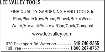 Lee Valley Tools (519-746-2555) - Display Ad - FINE QUALITY GARDENING HAND TOOLS to Plan/Plant/Grow/Prune/Shovel/Rake/Weed Water/Harvest/Preserve/Can/Cook/Compost www.leevalley.com