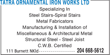 Tatra Ornamental Iron Works Ltd (204-668-5612) - Annonce illustrée======= - Specializing In Steel Stairs-Spiral Stairs Metal Fabricators Manufacturing & Installation of Miscellaneous & Architectural Metal Structural Steel - Steel Joist C.W.B. Certified