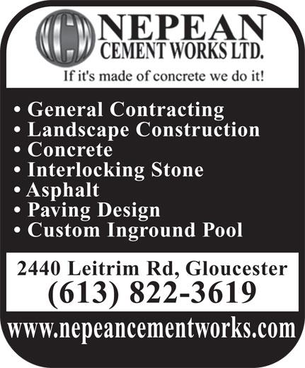 Nepean Cement Works Ltd (613-822-3619) - Annonce illustrée======= - General Contracting Landscape Construction Concrete Interlocking Stone Asphalt Paving Design Custom Inground Pool 2440 Leitrim Rd, Gloucester (613) 822-3619 www.nepeancementworks.com General Contracting Landscape Construction Concrete Interlocking Stone Asphalt Paving Design Custom Inground Pool 2440 Leitrim Rd, Gloucester (613) 822-3619 www.nepeancementworks.com