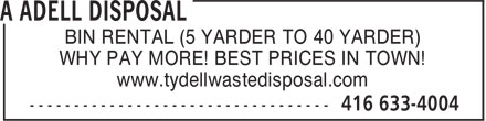 A Adell Disposal (416-633-4004) - Annonce illustrée======= - www.tydellwastedisposal.com BIN RENTAL (5 YARDER TO 40 YARDER) WHY PAY MORE! BEST PRICES IN TOWN!