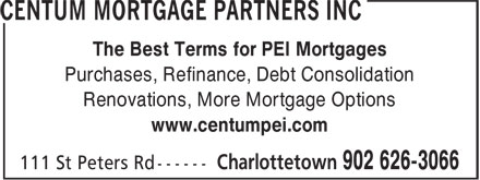 CENTUM Mortgage Partners Inc (902-626-3066) - Annonce illustrée======= - The Best Terms for PEI Mortgages Purchases, Refinance, Debt Consolidation Renovations, More Mortgage Options www.centumpei.com