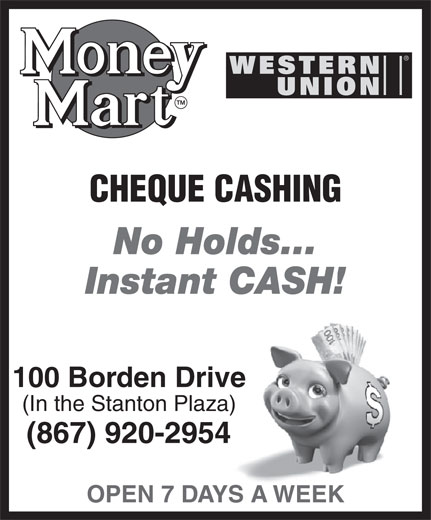 Money Mart - Yellowknife (867-920-2954) - Annonce illustrée======= - CHEQUE CASHING No Holds... Instant CASH! 100 Borden Drive (In the Stanton Plaza) (867) 920-2954 OPEN 7 DAYS A WEEK