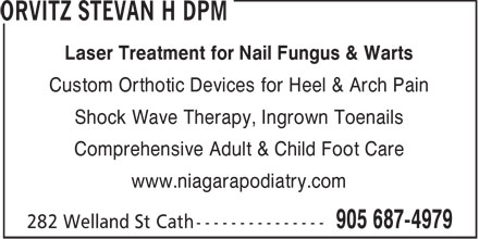 Orvitz Stevan H DPM (905-687-4979) - Annonce illustrée======= - Laser Treatment for Nail Fungus & Warts Custom Orthotic Devices for Heel & Arch Pain Shock Wave Therapy, Ingrown Toenails Comprehensive Adult & Child Foot Care www.niagarapodiatry.com