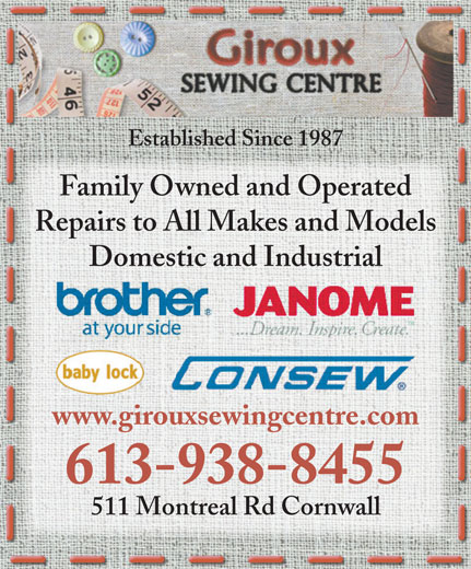 Giroux Sewing Centre (613-938-8455) - Display Ad - Established Since 1987 Family Owned and Operated Repairs to All Makes and Models Domestic and Industrial www.girouxsewingcentre.com 613-938-8455 511 Montreal Rd Cornwall