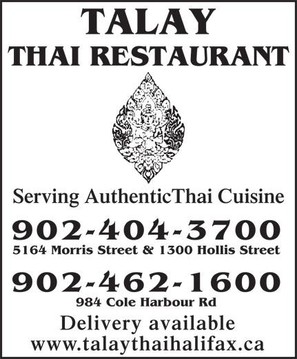 Talay Thai Restaurant (902-404-3700) - Annonce illustrée======= - THAI RESTAURANT Serving AuthenticThai Cuisine 902-404-3700 5164 Morris Street & 1300 Hollis Street 902-462-1600 984 Cole Harbour Rd Delivery available www.talaythaihalifax.ca TALAY
