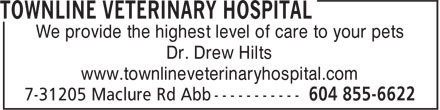 Townline Veterinary Hospital (604-855-6622) - Display Ad - We provide the highest level of care to your pets Dr. Drew Hilts www.townlineveterinaryhospital.com