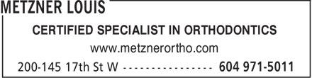 Metzner Louis (604-971-5011) - Annonce illustrée======= - CERTIFIED SPECIALIST IN ORTHODONTICS www.metznerortho.com  CERTIFIED SPECIALIST IN ORTHODONTICS www.metznerortho.com