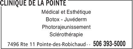 Clinique de la Pointe (506-393-5000) - Display Ad - Médical et Esthétique Botox - Juvéderm Photorajeunissement Sclérothérapie