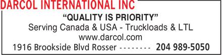 "Darcol International Inc (204-989-5050) - Display Ad - ""QUALITY IS PRIORITY"" Serving Canada & USA - Truckloads & LTL www.darcol.com  ""QUALITY IS PRIORITY"" Serving Canada & USA - Truckloads & LTL www.darcol.com"
