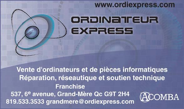 Ordinateur Express (819-533-3533) - Display Ad - www.ordiexpress.com Vente d'ordinateurs et de pièces informatiques Réparation, réseautique et soutien technique Franchise e 537, 6 avenue, Grand-Mère Qc G9T 2H4 819.533.3533 grandmere@ordiexpress.com