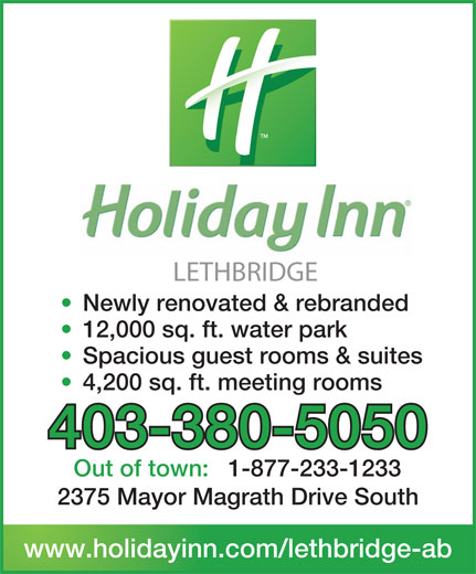 Holiday Inn (403-380-5050) - Annonce illustrée======= - LETHBRIDGE Newly renovated & rebranded 12,000 sq. ft. water park Spacious guest rooms & suites 4,200 sq. ft. meeting rooms 403-380-5050 Out of town:1-877-233-1233 2375 Mayor Magrath Drive South www.holidayinn.com/lethbridge-ab