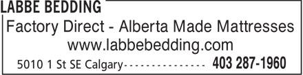 Labbe Bedding (403-287-1960) - Annonce illustrée======= - Factory Direct - Alberta Made Mattresses www.labbebedding.com  Factory Direct - Alberta Made Mattresses www.labbebedding.com