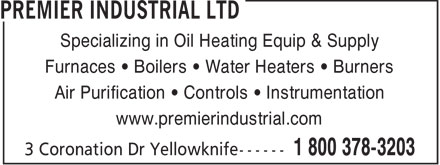 Premier Industrial Ltd (1-800-378-3203) - Annonce illustrée======= - Specializing in Oil Heating Equip & Supply Furnaces • Boilers • Water Heaters • Burners Air Purification • Controls • Instrumentation www.premierindustrial.com