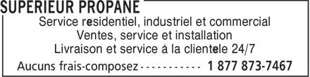 Supérieur Propane (1-877-873-7467) - Annonce illustrée======= - Ventes, service et installation Livraison et service à la clientéle 24/7 Service résidentiel, industriel et commercial