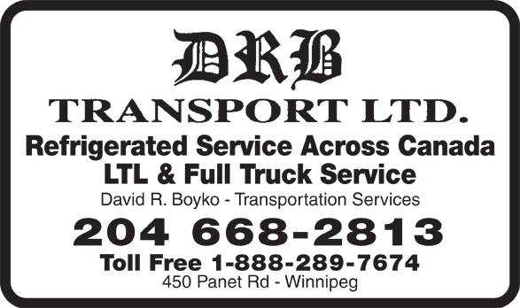 DRB Transport Ltd (204-668-2813) - Annonce illustrée======= - Refrigerated Service Across Canada LTL & Full Truck Service David R. Boyko - Transportation Services 204 668-2813 Toll Free 1-888-289-7674 450 Panet Rd - Winnipeg