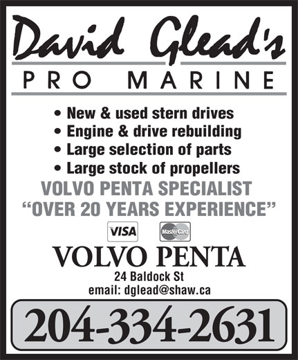 David Glead's Pro Marine (204-334-2631) - Display Ad - New & used stern drives Engine & drive rebuilding Large selection of parts Large stock of propellers VOLVO PENTA SPECIALIST OVER 20 YEARS EXPERIENCE VOLVO PENTA 24 Baldock St 204-334-2631