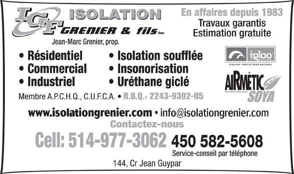 Isolation Grenier & Fils Inc (450-582-5608) - Display Ad - En affaires depuis 1983 Travaux garantis inc. Estimation gratuite Jean-Marc Grenier, prop. Isolation soufflée  Résidentiel Insonorisation  Commercial Uréthane giclé  Industriel POLYURÉTHANE GICLÉ Membre A.P.C.H.Q., C.U.F.C.A. R.B.Q.: 2243-9392-05 www.isolationgrenier.com info@isolationgrenier.com Contactez-nous 450 582-5608 Cell: 514-977-3062 Service-conseil par téléphone 144, Cr Jean Guypar