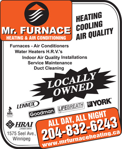 Mr Furnace Heating And Air Conditioning (204-832-6243) - Display Ad - LOCALLYOWNED 1575 Seel Ave., Winnipeg www.mrfurnaceheating.ca 1575 Seel Ave., Winnipeg www.mrfurnaceheating.ca LOCALLYOWNED