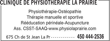 Clinique De Physiothérapie La Prairie (450-444-2536) - Annonce illustrée======= - Physiothérapie-Ostéopathie Thérapie manuelle et sportive Rééducation périnéale-Acupuncture Ass. CSST-SAAQ-www.physiolaprairie.com Physiothérapie-Ostéopathie Thérapie manuelle et sportive Rééducation périnéale-Acupuncture Ass. CSST-SAAQ-www.physiolaprairie.com