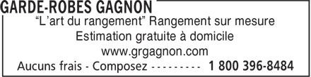 """Garde-Robes Gagnon (1-800-396-8484) - Annonce illustrée======= - """"L'art du rangement"""" Rangement sur mesure Estimation gratuite à domicile www.grgagnon.com  """"L'art du rangement"""" Rangement sur mesure Estimation gratuite à domicile www.grgagnon.com  """"L'art du rangement"""" Rangement sur mesure Estimation gratuite à domicile www.grgagnon.com  """"L'art du rangement"""" Rangement sur mesure Estimation gratuite à domicile www.grgagnon.com"""