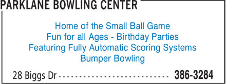 Parklane Bowling Center (506-386-3284) - Display Ad - Home of the Small Ball Game Fun for all Ages - Birthday Parties Featuring Fully Automatic Scoring Systems Bumper Bowling