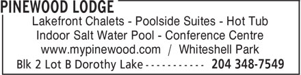 Pinewood Lodge (204-348-7549) - Display Ad - Lakefront Chalets - Poolside Suites - Hot Tub Indoor Salt Water Pool - Conference Centre www.mypinewood.com / Whiteshell Park